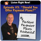 Podcast Episode #5: Should You Offer Patients Payment Plans for Care?