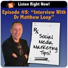Podcast Episode #8: Interview With Dr Matthew Loop How to Use Social Media to Get Patients